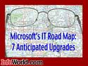 Microsoft's IT road map: 7 highly anticipated software upgrades  From desktop to server, nearly every major software component of Microsoft's IT portfolio will receive a major upgrade in the next year. And with Microsoft's road map shaping up, businesses should start asking hard questions about which new Microsoft products they should deploy and on what schedule.  While the bevy of upgrades underscores Microsoft's commitment to better integrate its IT offerings, rest assured that you can deploy some of the new Microsoft products without the others. After all, the prospect of upgrading all your Microsoft software at once is daunting, both logistically and financially.  Here is a look at seven highly anticipated Microsoft releases to help your IT organization plan ahead.