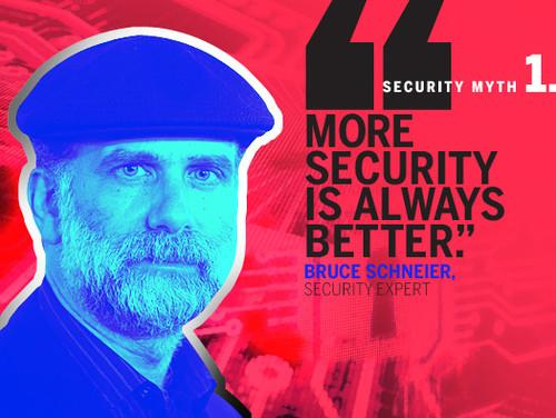 Bruce Schneier, security expert and author of 'Liars and Outliers': 'More security isn't necessarily better. First, security is a always a trade-off,and sometimes security costs more than it's worth. For example, it's not worth spending $100,000 to protect a donut.'