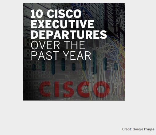 In Pictures: 10 Cisco executive departures over the past year