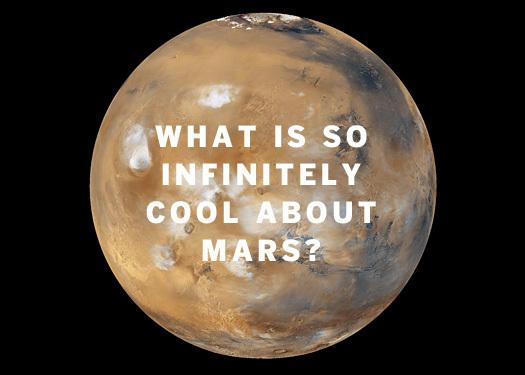 In Pictures: What is so infinitely cool about Mars?
